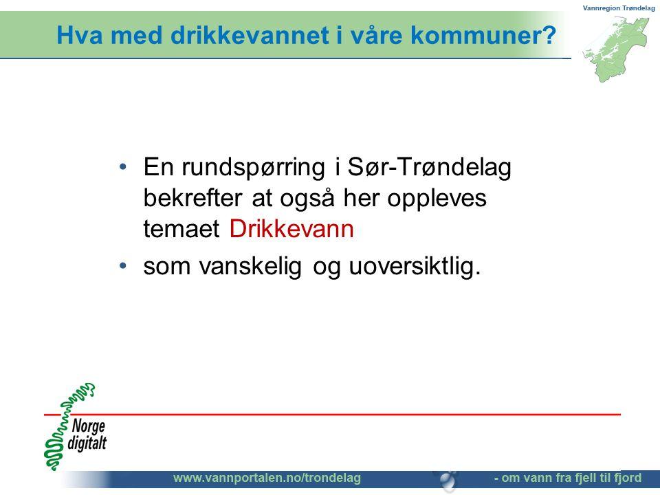 Hva med drikkevannet i våre kommuner? En rundspørring i Sør-Trøndelag bekrefter at også her oppleves temaet Drikkevann som vanskelig og uoversiktlig.