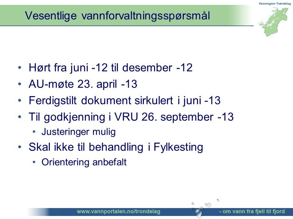 Vesentlige vannforvaltningsspørsmål ©Bendik Eithun Halgunset Hørt fra juni -12 til desember -12 AU-møte 23. april -13 Ferdigstilt dokument sirkulert i