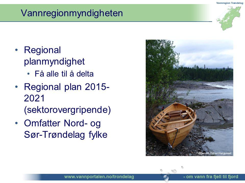 Vannregionmyndigheten Regional planmyndighet Få alle til å delta Regional plan 2015- 2021 (sektorovergripende) Omfatter Nord- og Sør-Trøndelag fylke ©