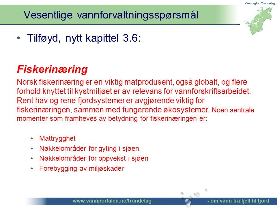 Vesentlige vannforvaltningsspørsmål ©Bendik Eithun Halgunset Tilføyd, nytt kapittel 3.6: Fiskerinæring Norsk fiskerinæring er en viktig matprodusent,