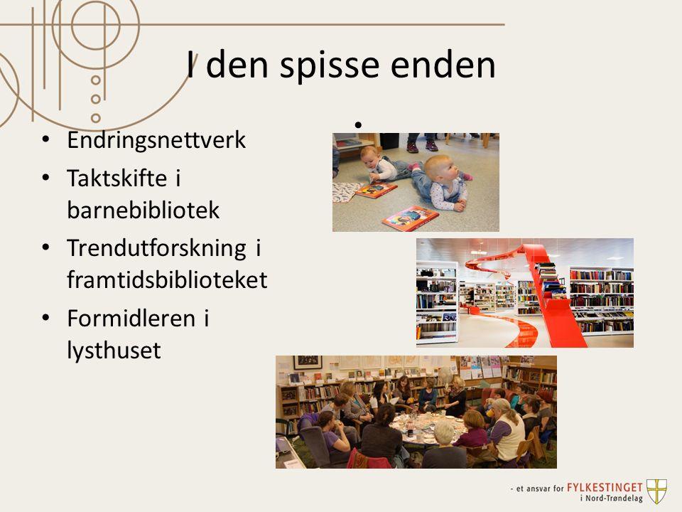 I den spisse enden Endringsnettverk Taktskifte i barnebibliotek Trendutforskning i framtidsbiblioteket Formidleren i lysthuset
