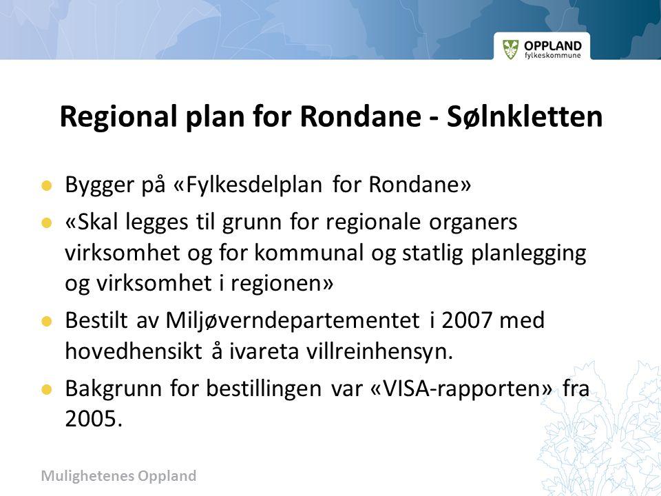 Mulighetenes Oppland Regional plan for Rondane - Sølnkletten Bygger på «Fylkesdelplan for Rondane» «Skal legges til grunn for regionale organers virksomhet og for kommunal og statlig planlegging og virksomhet i regionen» Bestilt av Miljøverndepartementet i 2007 med hovedhensikt å ivareta villreinhensyn.