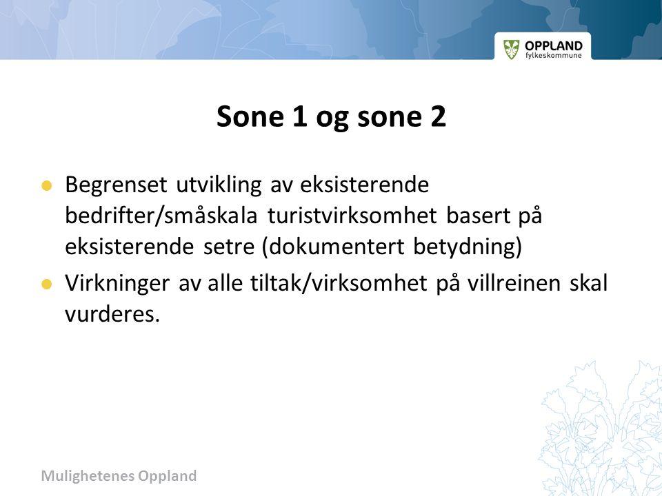 Mulighetenes Oppland Sone 1 og sone 2 Begrenset utvikling av eksisterende bedrifter/småskala turistvirksomhet basert på eksisterende setre (dokumentert betydning) Virkninger av alle tiltak/virksomhet på villreinen skal vurderes.