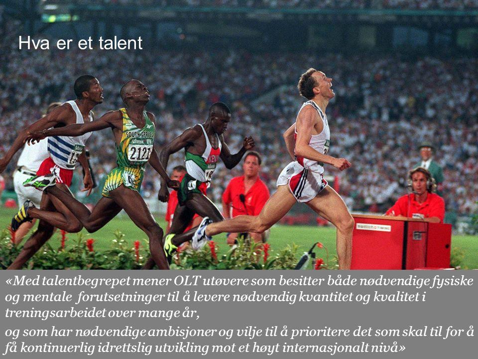 Side 11 Hva er et talent «Med talentbegrepet mener OLT utøvere som besitter både nødvendige fysiske og mentale forutsetninger til å levere nødvendig kvantitet og kvalitet i treningsarbeidet over mange år, og som har nødvendige ambisjoner og vilje til å prioritere det som skal til for å få kontinuerlig idrettslig utvikling mot et høyt internasjonalt nivå»