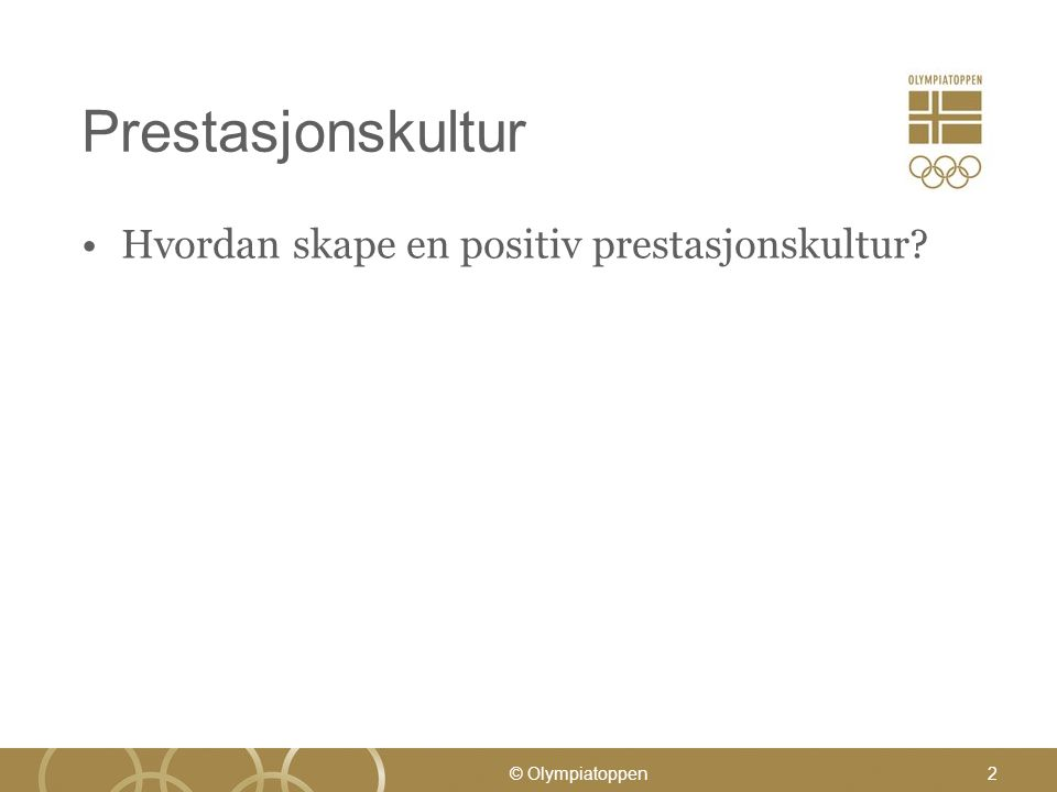 Prestasjonskultur Hvordan skape en positiv prestasjonskultur? © Olympiatoppen2