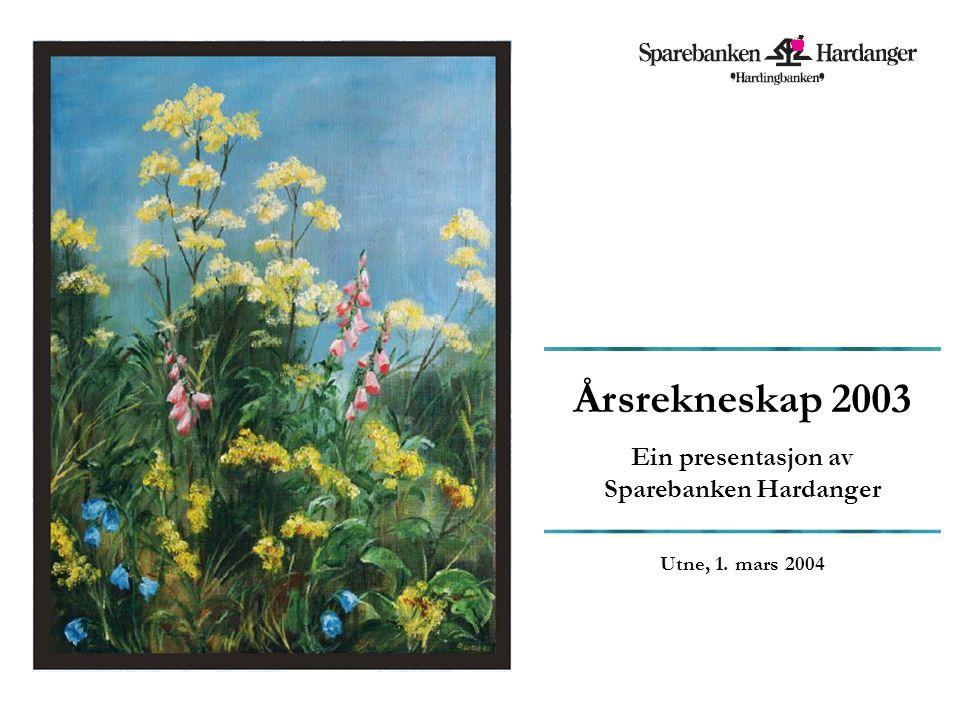 Årsrekneskap 2003 Ein presentasjon av Sparebanken Hardanger Utne, 1. mars 2004