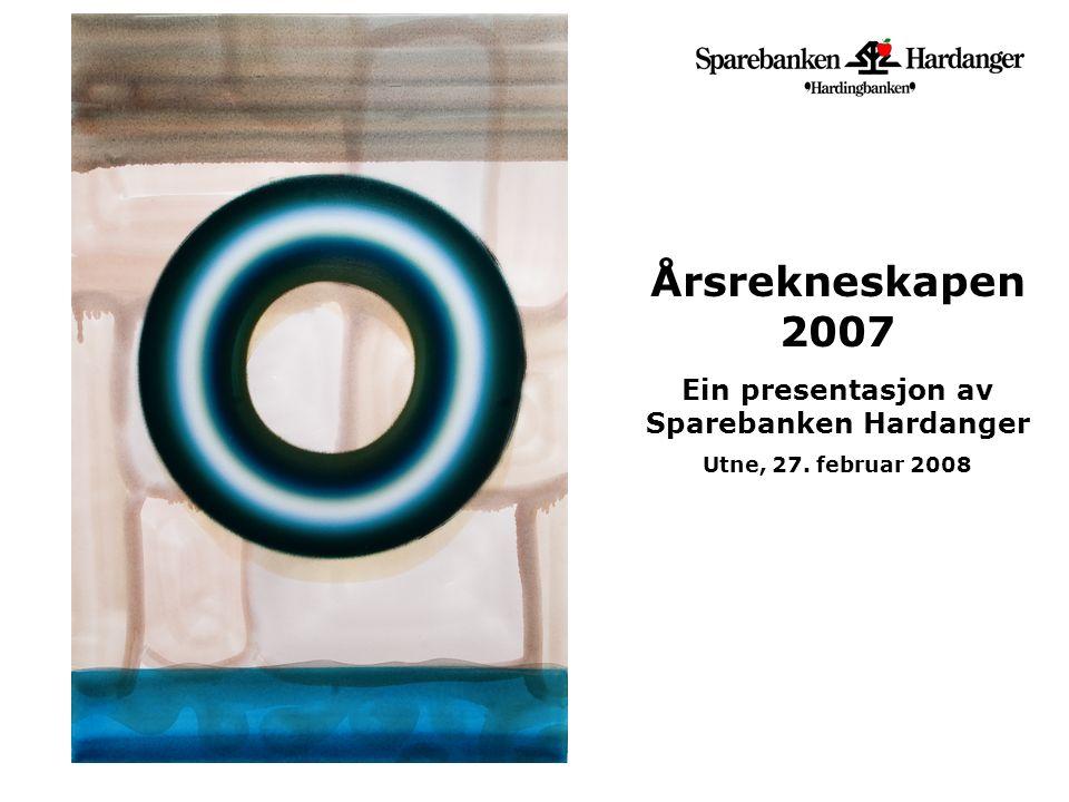 Årsrekneskapen 2007 Ein presentasjon av Sparebanken Hardanger Utne, 27. februar 2008
