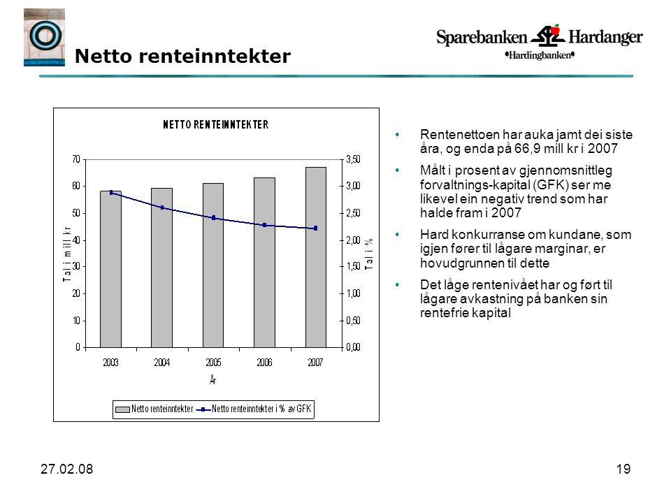 27.02.0819 Netto renteinntekter Rentenettoen har auka jamt dei siste åra, og enda på 66,9 mill kr i 2007 Målt i prosent av gjennomsnittleg forvaltnings-kapital (GFK) ser me likevel ein negativ trend som har halde fram i 2007 Hard konkurranse om kundane, som igjen fører til lågare marginar, er hovudgrunnen til dette Det låge rentenivået har og ført til lågare avkastning på banken sin rentefrie kapital