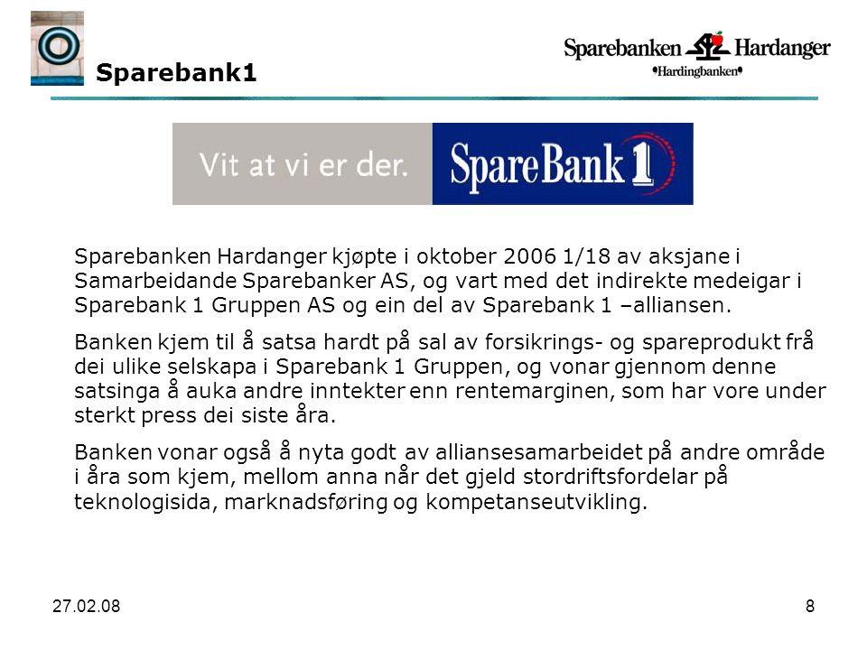 27.02.088 Sparebank1 Sparebanken Hardanger kjøpte i oktober 2006 1/18 av aksjane i Samarbeidande Sparebanker AS, og vart med det indirekte medeigar i Sparebank 1 Gruppen AS og ein del av Sparebank 1 –alliansen.