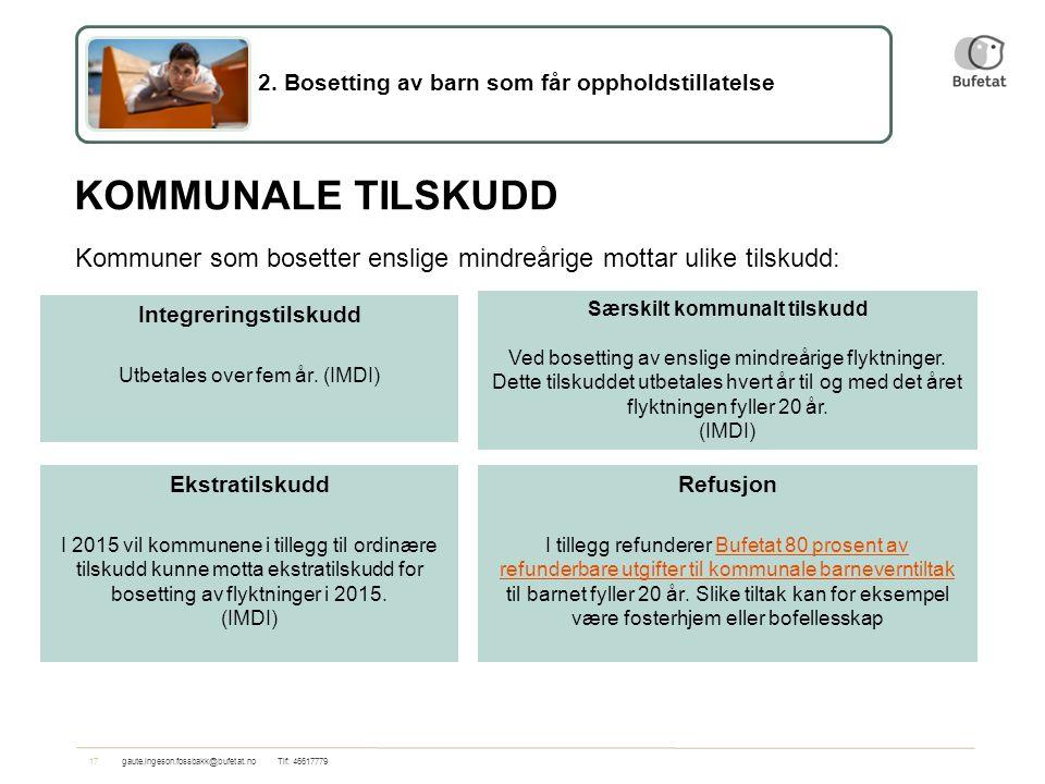 17gaute.ingeson.fossbakk@bufetat.no Tlf: 46617779 KOMMUNALE TILSKUDD Kommuner som bosetter enslige mindreårige mottar ulike tilskudd: 2.