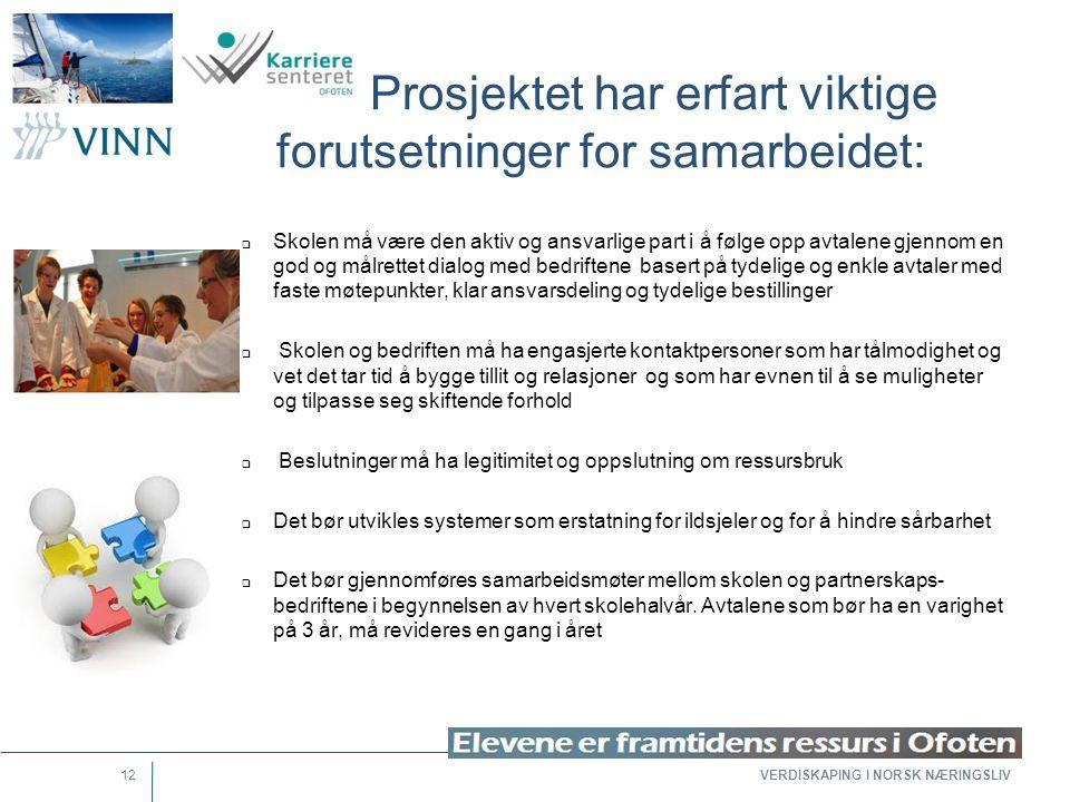 VERDISKAPING I NORSK NÆRINGSLIV 12 Prosjektet har erfart viktige forutsetninger for samarbeidet:  Skolen må være den aktiv og ansvarlige part i å føl