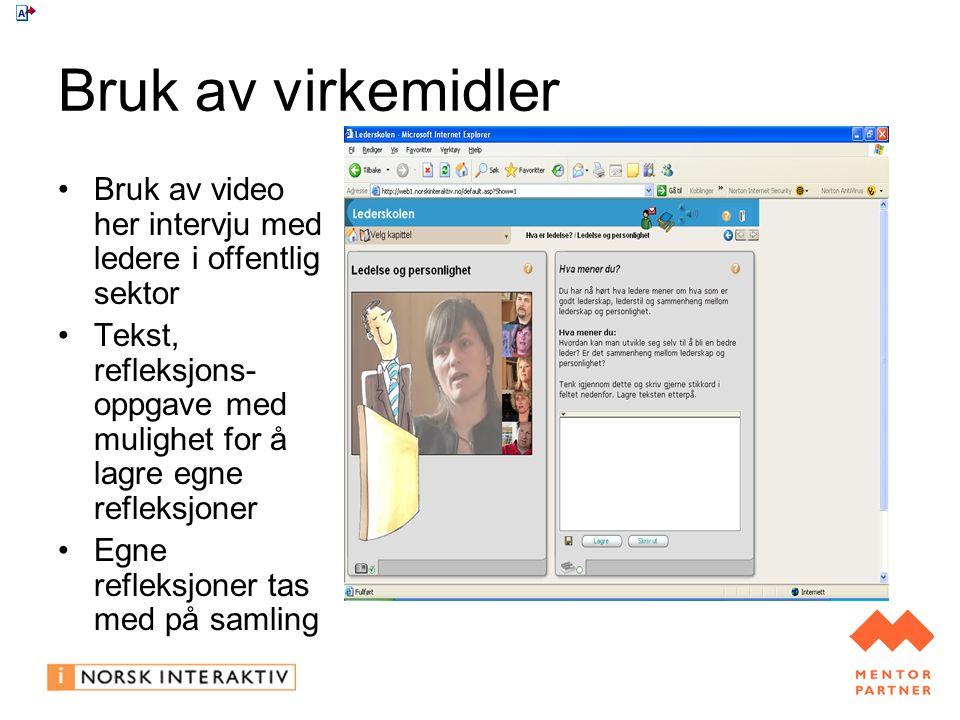 Bruk av virkemidler Bruk av video her intervju med ledere i offentlig sektor Tekst, refleksjons- oppgave med mulighet for å lagre egne refleksjoner Egne refleksjoner tas med på samling