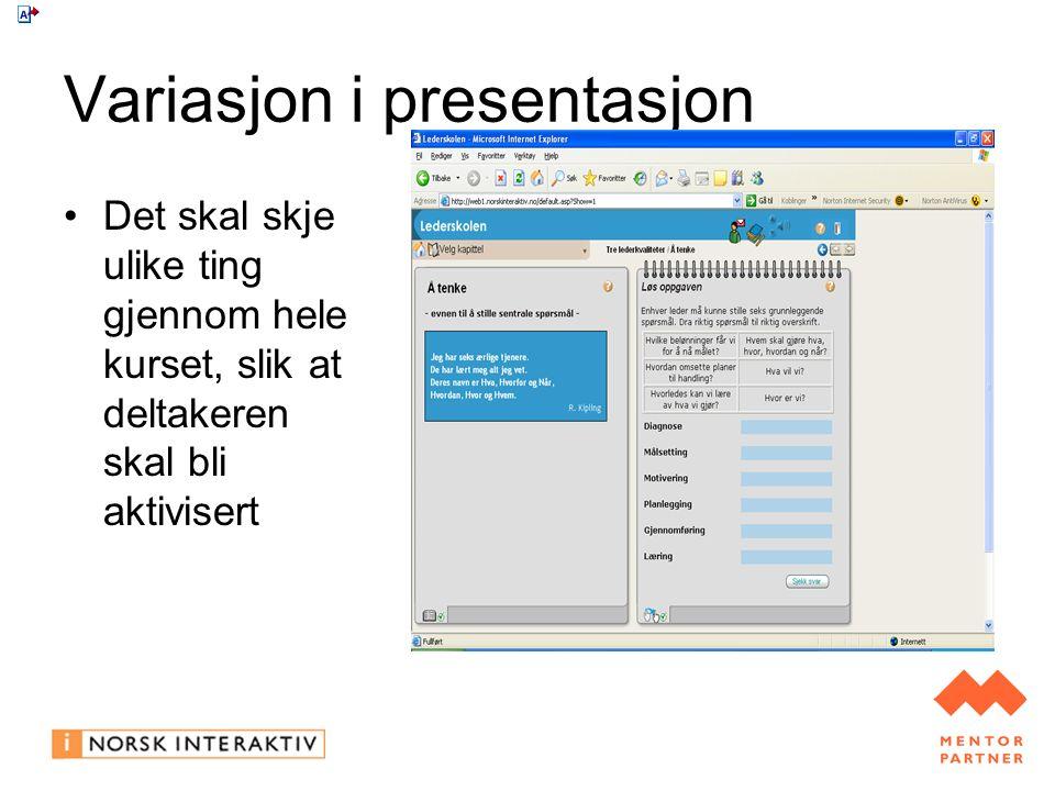 Variasjon i presentasjon Det skal skje ulike ting gjennom hele kurset, slik at deltakeren skal bli aktivisert