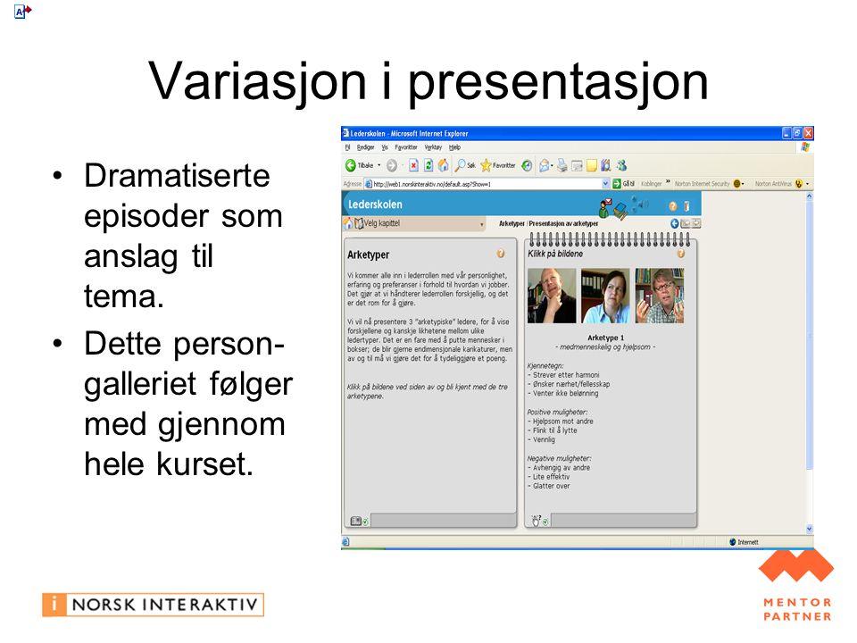 Variasjon i presentasjon Dramatiserte episoder som anslag til tema.