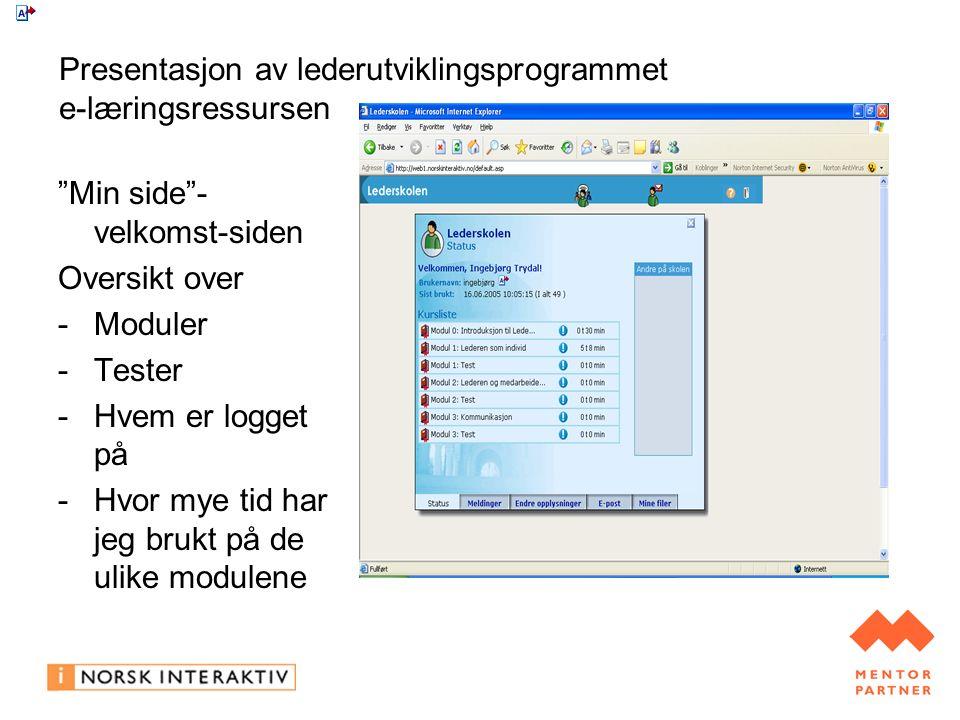 Presentasjon av lederutviklingsprogrammet e-læringsressursen Min side - velkomst-siden Oversikt over -Moduler -Tester -Hvem er logget på -Hvor mye tid har jeg brukt på de ulike modulene