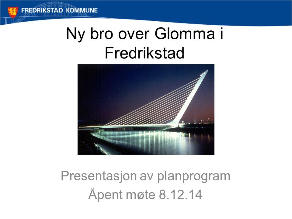 Ny bro over Glomma i Fredrikstad Presentasjon av planprogram Åpent møte 8.12.14