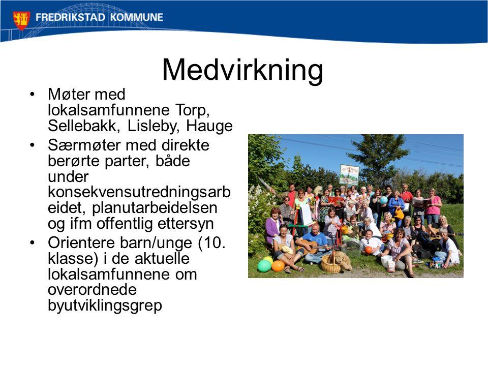 Medvirkning Møter med lokalsamfunnene Torp, Sellebakk, Lisleby, Hauge Særmøter med direkte berørte parter, både under konsekvensutredningsarb eidet, planutarbeidelsen og ifm offentlig ettersyn Orientere barn/unge (10.