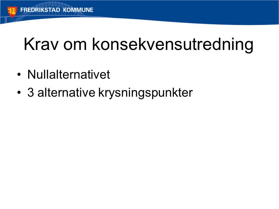 Krav om konsekvensutredning Nullalternativet 3 alternative krysningspunkter