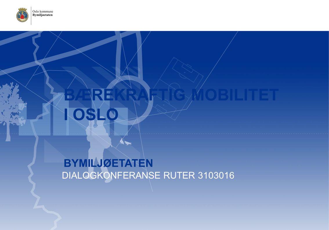 BÆREKRAFTIG MOBILITET I OSLO BYMILJØETATEN DIALOGKONFERANSE RUTER 3103016
