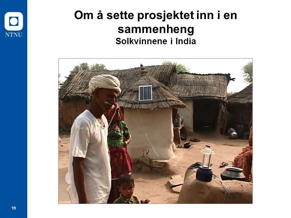 19 Om å sette prosjektet inn i en sammenheng Solkvinnene i India