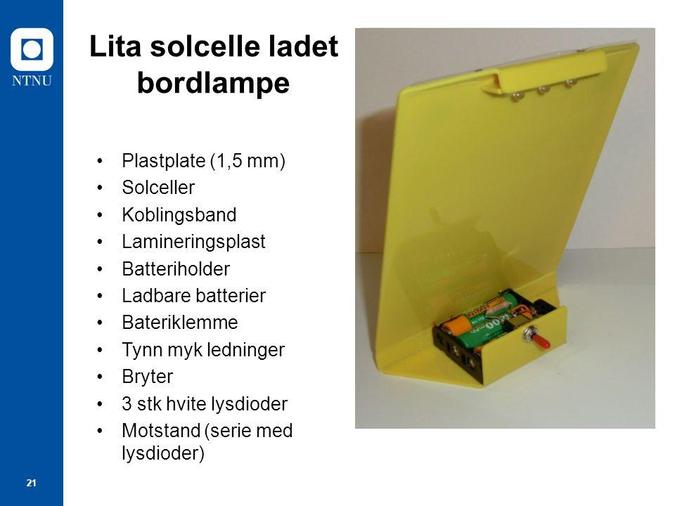 21 Lita solcelle ladet bordlampe Plastplate (1,5 mm) Solceller Koblingsband Lamineringsplast Batteriholder Ladbare batterier Bateriklemme Tynn myk ledninger Bryter 3 stk hvite lysdioder Motstand (serie med lysdioder)