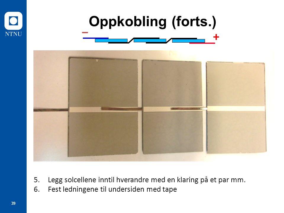 39 ‒ + Oppkobling (forts.) 5.Legg solcellene inntil hverandre med en klaring på et par mm. 6.Fest ledningene til undersiden med tape