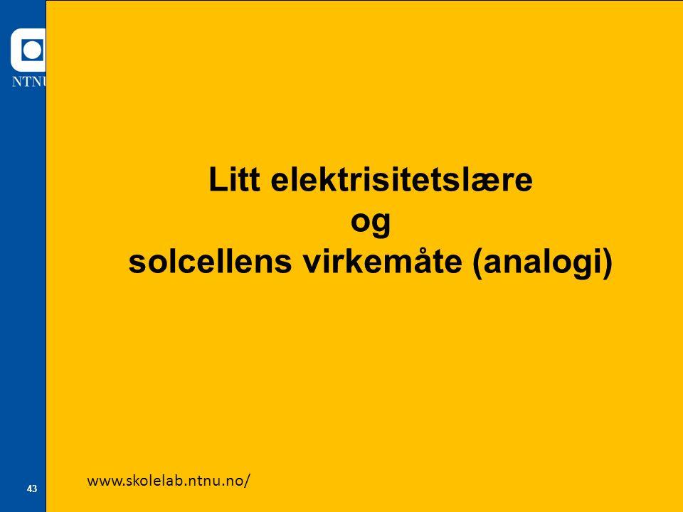 43 Litt elektrisitetslære og solcellens virkemåte (analogi) www.skolelab.ntnu.no/