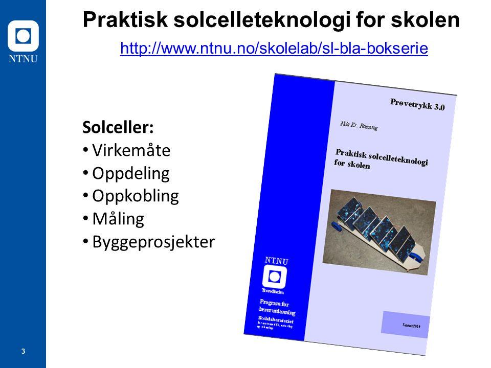 3 Praktisk solcelleteknologi for skolen http://www.ntnu.no/skolelab/sl-bla-bokserie http://www.ntnu.no/skolelab/sl-bla-bokserie Solceller: Virkemåte Oppdeling Oppkobling Måling Byggeprosjekter