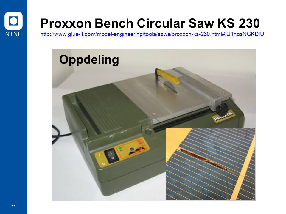 33 Proxxon Bench Circular Saw KS 230 http://www.glue-it.com/model-engineering/tools/saws/proxxon-ks-230.html#.U1nosNGKDIU http://www.glue-it.com/model