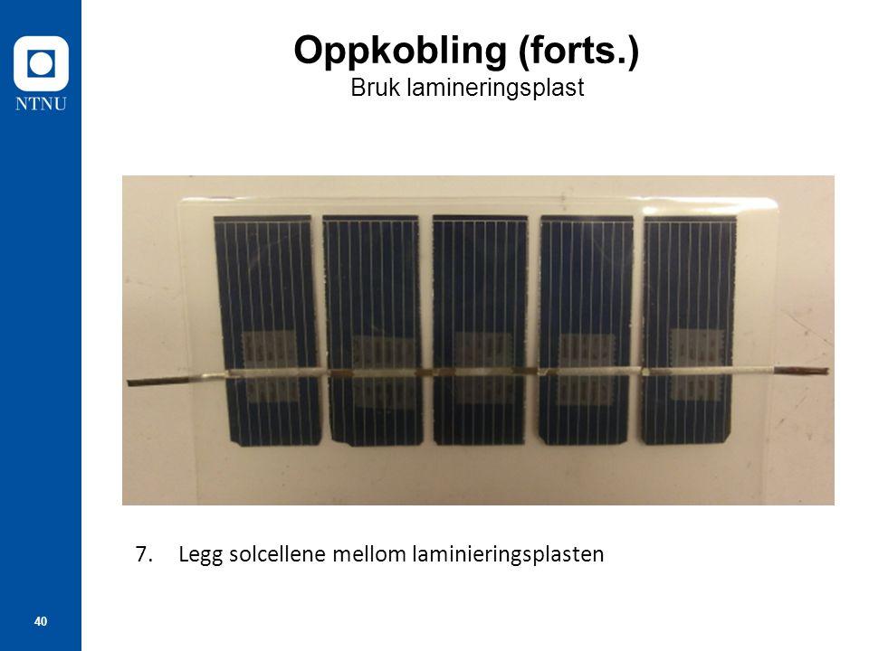 40 Oppkobling (forts.) Bruk lamineringsplast 7.Legg solcellene mellom laminieringsplasten