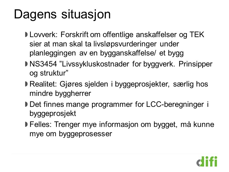 Dagens situasjon Lovverk: Forskrift om offentlige anskaffelser og TEK sier at man skal ta livsløpsvurderinger under planleggingen av en bygganskaffels