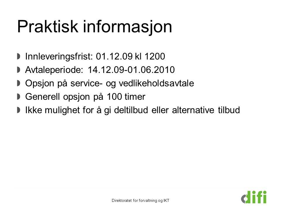 Direktoratet for forvaltning og IKT Praktisk informasjon Innleveringsfrist: 01.12.09 kl 1200 Avtaleperiode: 14.12.09-01.06.2010 Opsjon på service- og