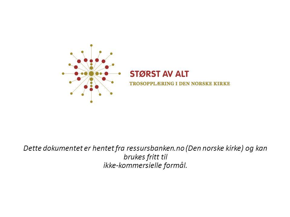 Dette dokumentet er hentet fra ressursbanken.no (Den norske kirke) og kan brukes fritt til ikke-kommersielle formål.
