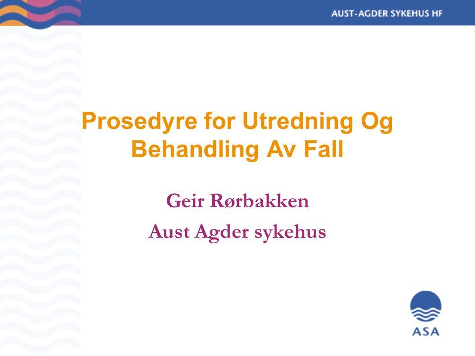 Prosedyre for Utredning Og Behandling Av Fall Geir Rørbakken Aust Agder sykehus