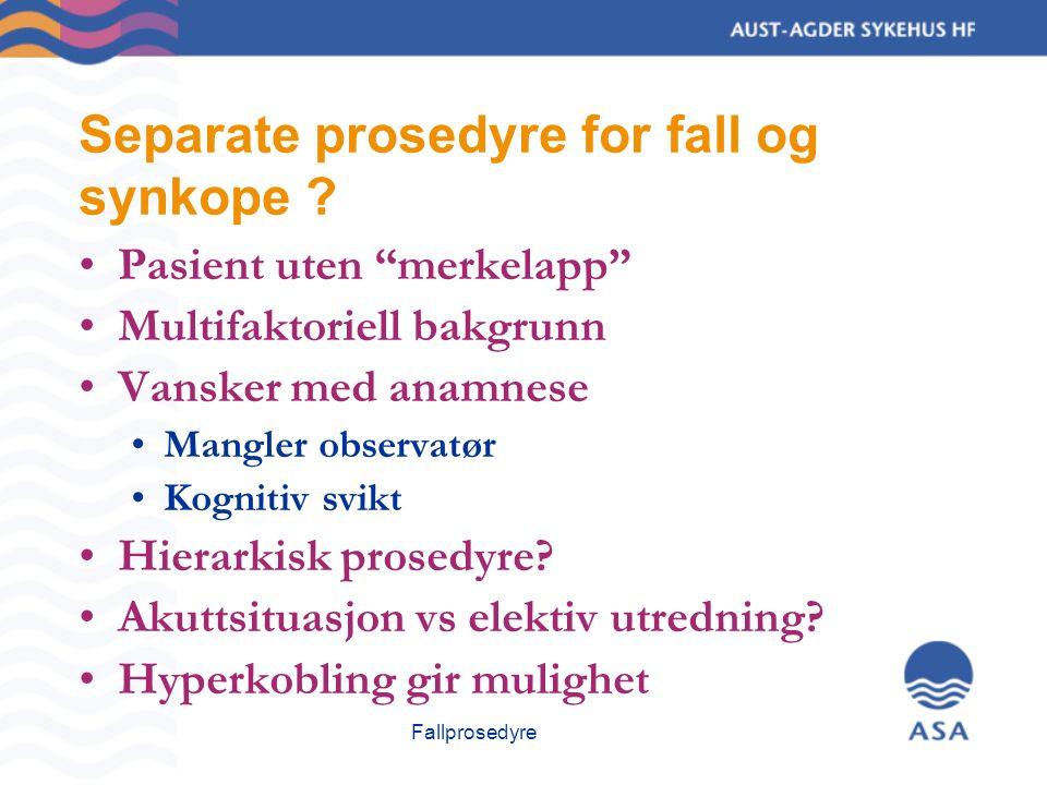 Fallprosedyre Separate prosedyre for fall og synkope .