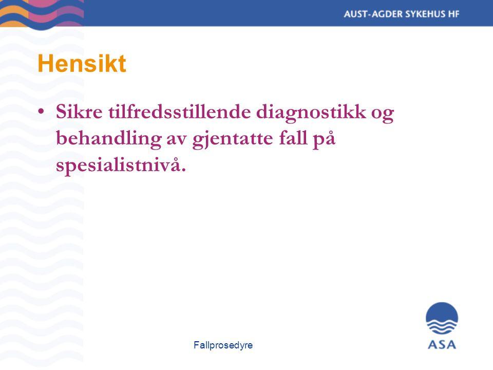 Fallprosedyre Hensikt Sikre tilfredsstillende diagnostikk og behandling av gjentatte fall på spesialistnivå.