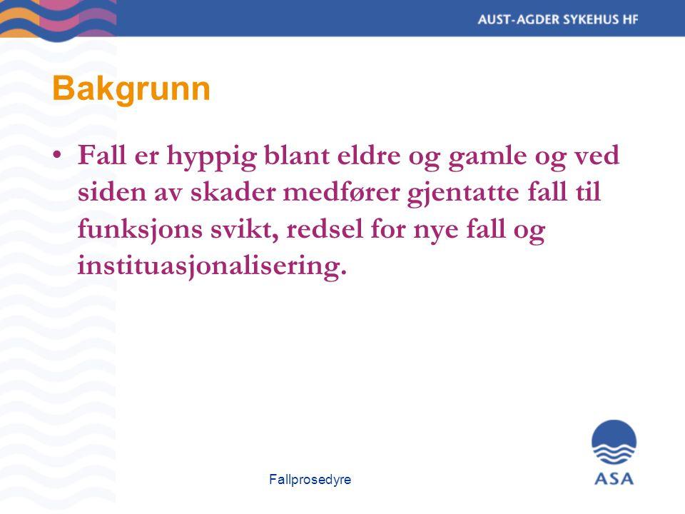 Fallprosedyre Bakgrunn Fall er hyppig blant eldre og gamle og ved siden av skader medfører gjentatte fall til funksjons svikt, redsel for nye fall og instituasjonalisering.