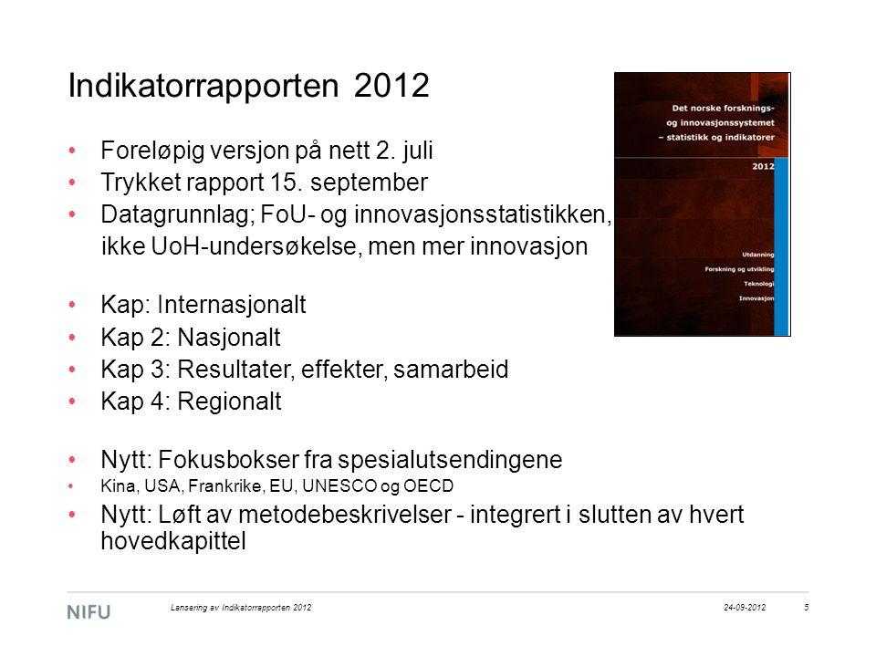 Indikatorrapporten 2012 Foreløpig versjon på nett 2. juli Trykket rapport 15. september Datagrunnlag; FoU- og innovasjonsstatistikken, ikke UoH-unders