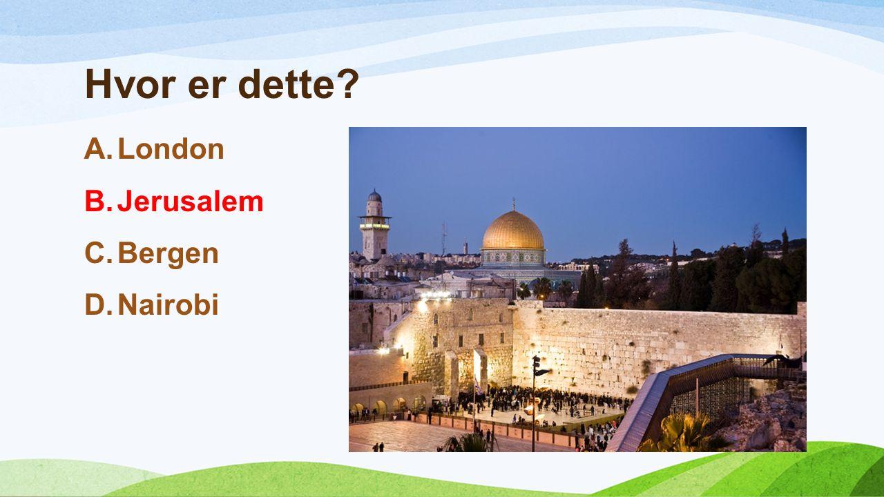 Hvor er dette A.London B.Jerusalem C.Bergen D.Nairobi