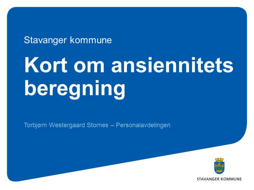 Kort om ansiennitets beregning Torbjørn Westergaard Stornes – Personalavdelingen Stavanger kommune