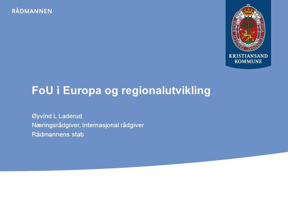 FoU i Europa og regionalutvikling Øyvind L Laderud Næringsrådgiver, Internasjonal rådgiver Rådmannens stab