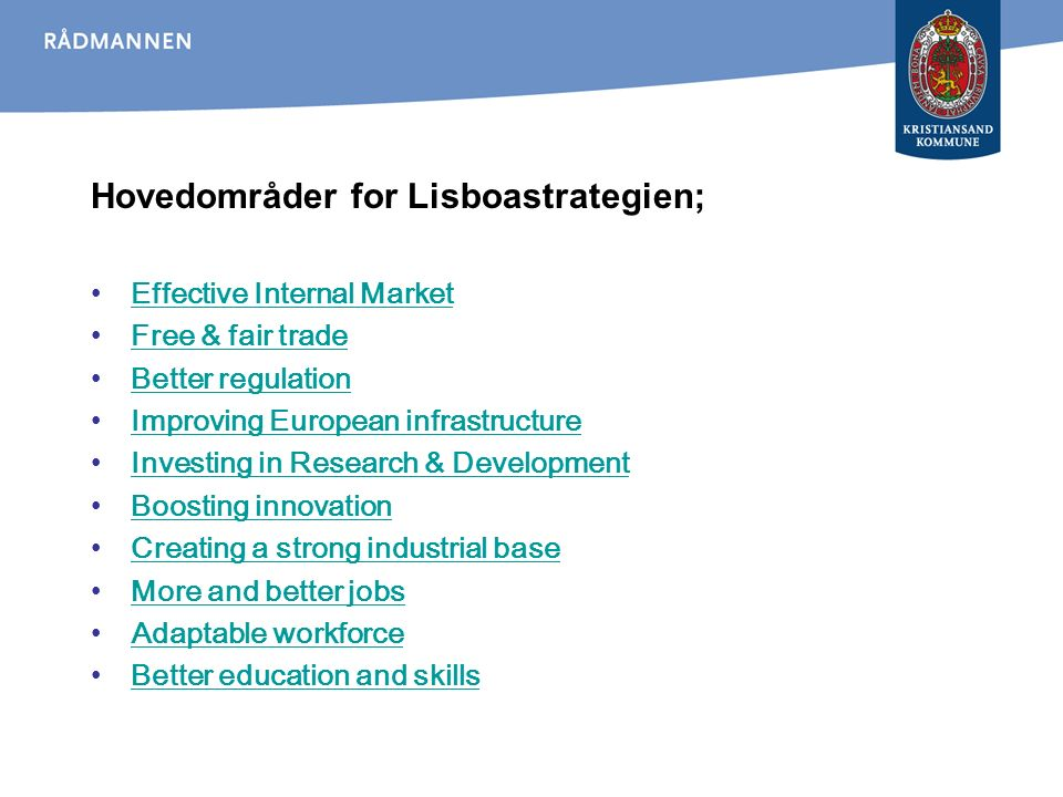 Hovedområder for Lisboastrategien; Effective Internal Market Free & fair trade Better regulation Improving European infrastructure Investing in Research & Development Boosting innovation Creating a strong industrial base More and better jobs Adaptable workforce Better education and skills