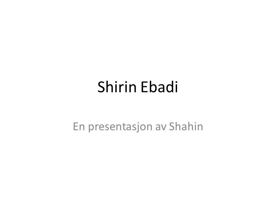 Shirin Ebadi En presentasjon av Shahin