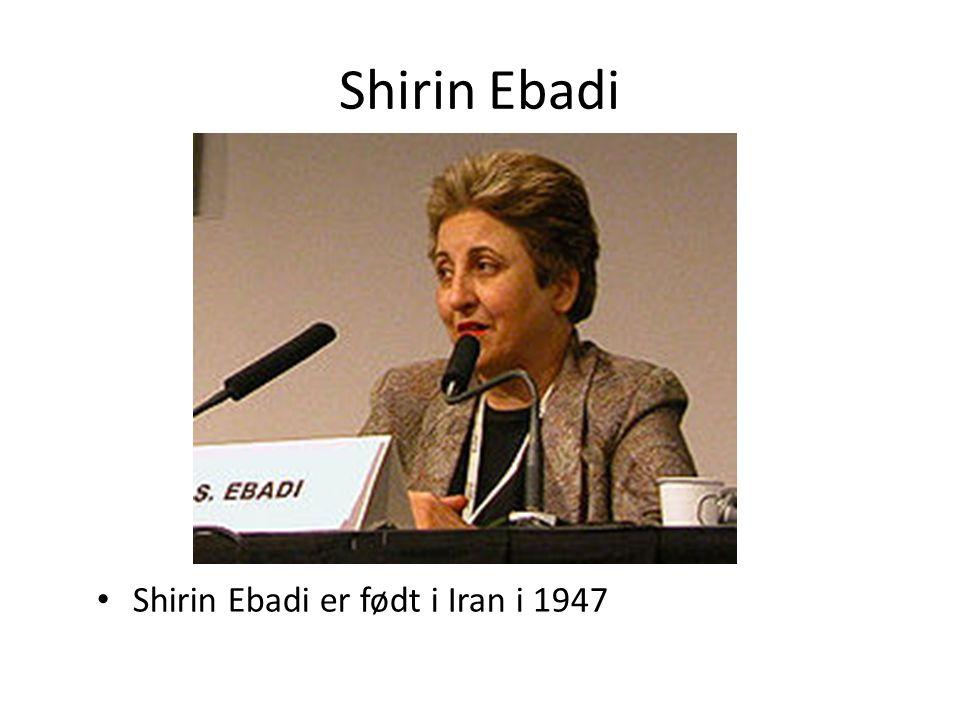 Shirin Ebadi Shirin Ebadi er født i Iran i 1947