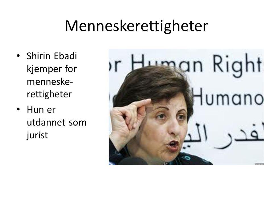 Menneskerettigheter Shirin Ebadi kjemper for menneske- rettigheter Hun er utdannet som jurist