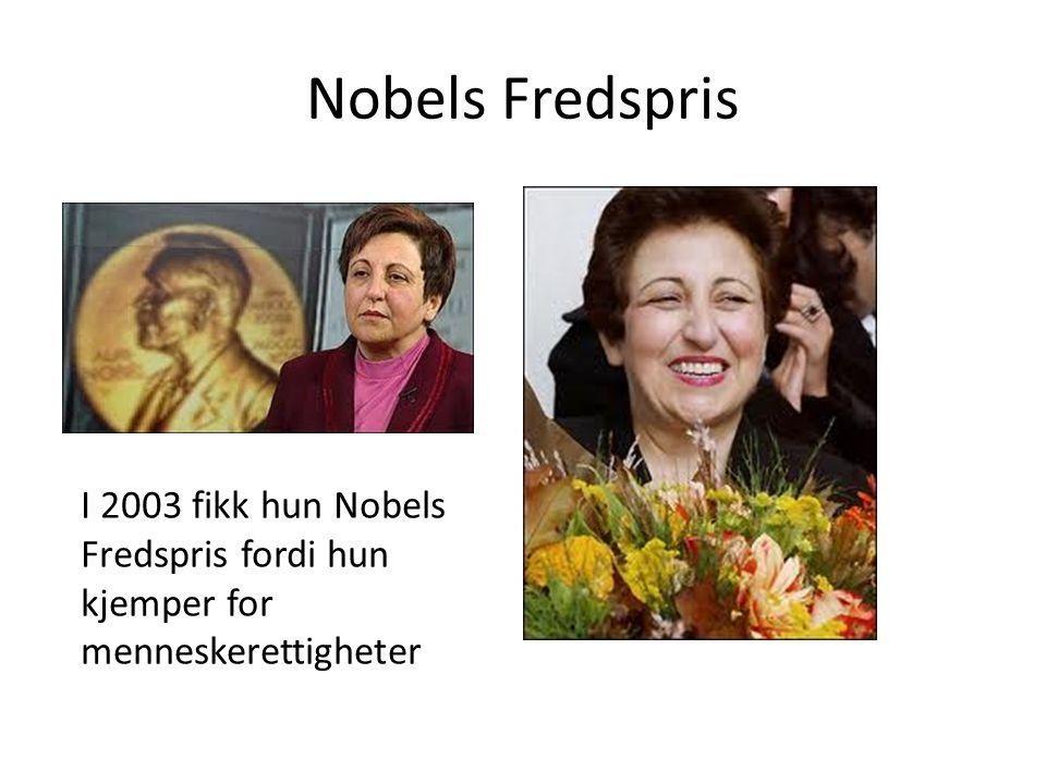 Nobels Fredspris I 2003 fikk hun Nobels Fredspris fordi hun kjemper for menneskerettigheter