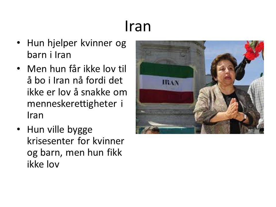 Iran Hun hjelper kvinner og barn i Iran Men hun får ikke lov til å bo i Iran nå fordi det ikke er lov å snakke om menneskerettigheter i Iran Hun ville bygge krisesenter for kvinner og barn, men hun fikk ikke lov
