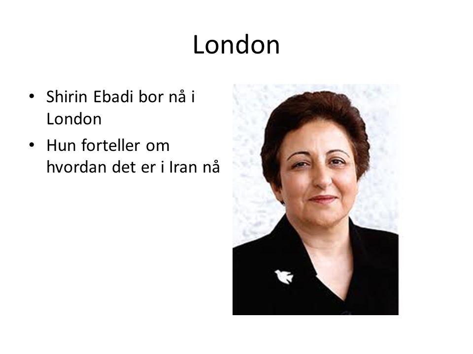 London Shirin Ebadi bor nå i London Hun forteller om hvordan det er i Iran nå
