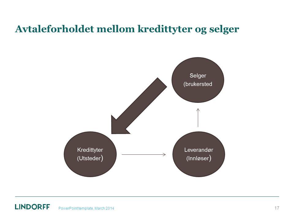 Avtaleforholdet mellom kredittyter og selger PowerPoint template, March 2014 17
