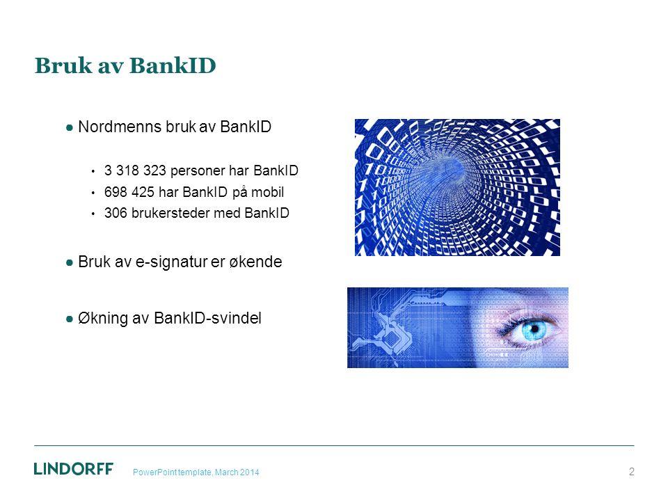 Bruk av BankID ●Nordmenns bruk av BankID 3 318 323 personer har BankID 698 425 har BankID på mobil 306 brukersteder med BankID ●Bruk av e-signatur er